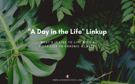 A Day in the Life Linkup: What's it Like to Live with a Disability or Chronic Illness?