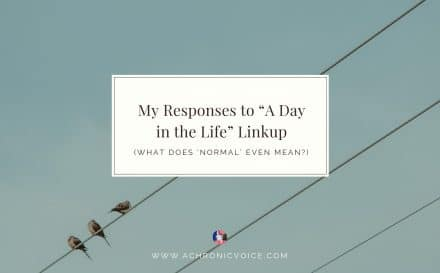 "My Responses to ""A Day in the Life"" Linkup (What Does 'Normal' Even Mean?) Featured Image"