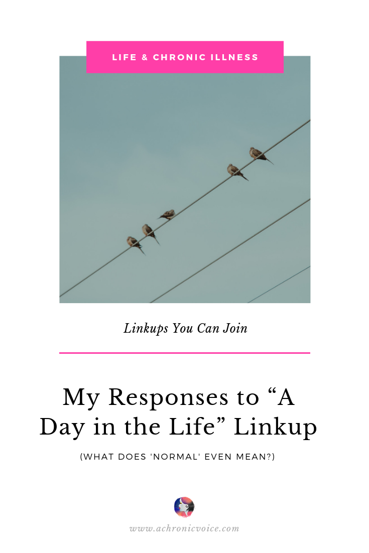 My Responses to 'A Day in the Life' Linkup (What Does 'Normal' Even Mean?) Pinterest Image