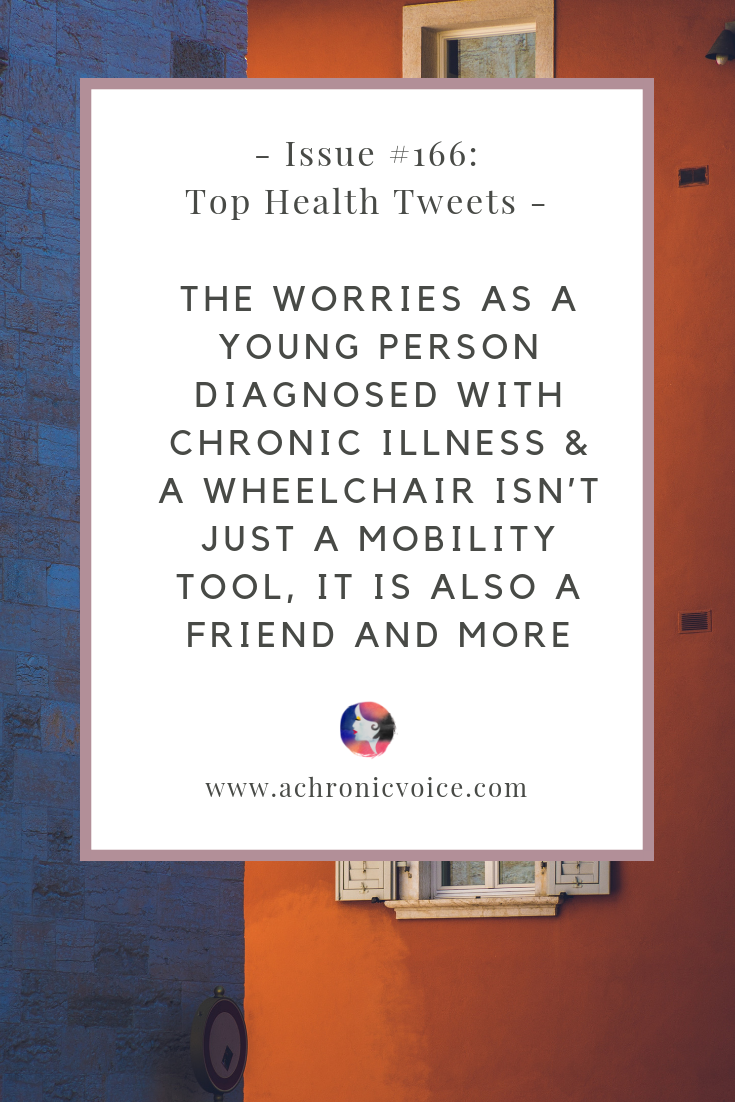 Issue #166: The Worries as a Young Person Diagnosed with Chronic Illness & a Wheelchair Isn't Just a Mobility Tool, It is Also a Friend and More Pinterest Image