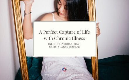 A Perfect Capture of Life with Chronic Illness (Gliding Across That Same Glassy Ocean) | A Chronic Voice | Featured Image