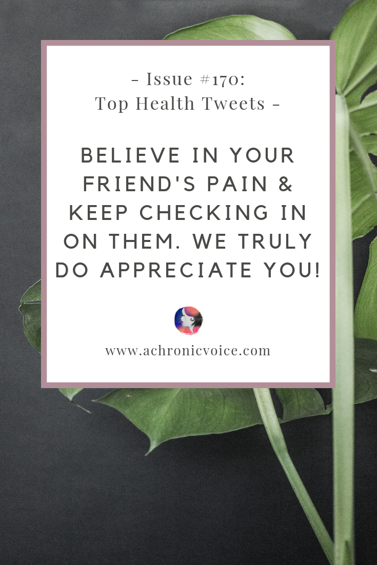Issue #170: Believe in Your Friend's Pain & Keep Checking in on Them. We Truly Do Appreciate You! | A Chronic Voice | Pinterest Image