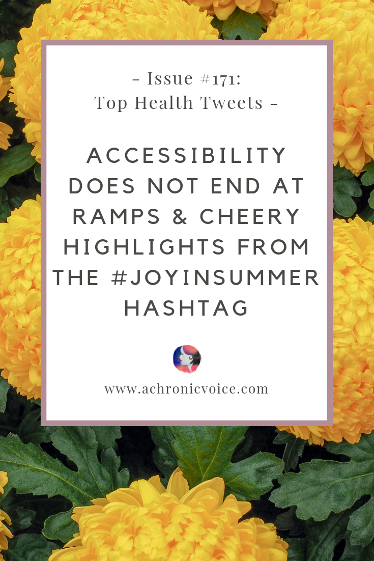 Issue #171: Accessibility Does Not End at Ramps & Cheery Highlights from the #JoyInSummer Hashtag | A Chronic Voice | Pinterest Image