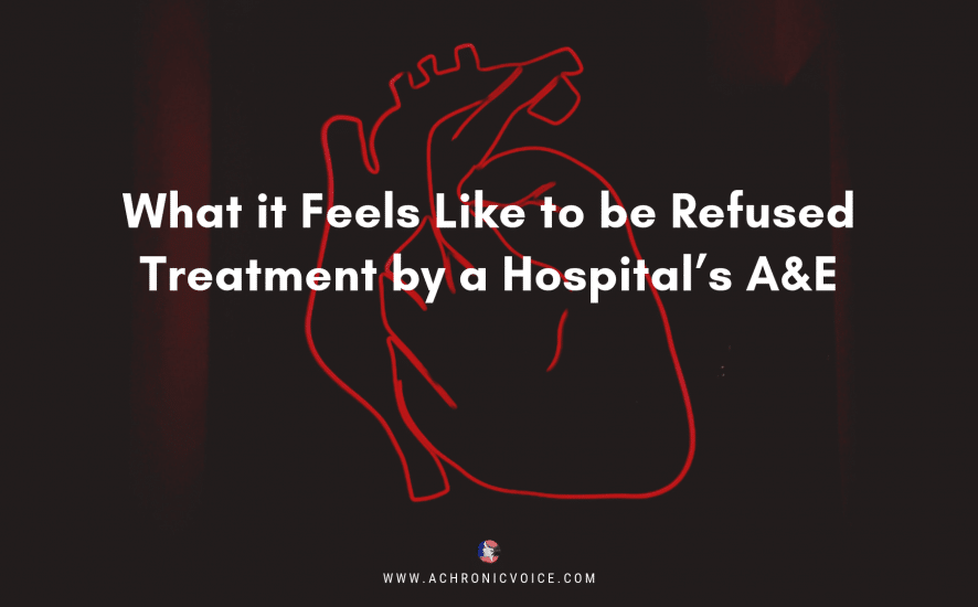 What it Feels Like to be Refused Treatment by a Hospital's A&E | A Chronic Voice | Featured Image