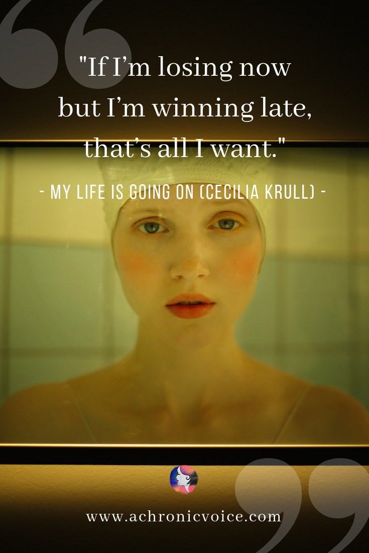 """If I'm losing now but I'm winning late, that's all I want."" - My Life is Going On, Cecilia Krull 