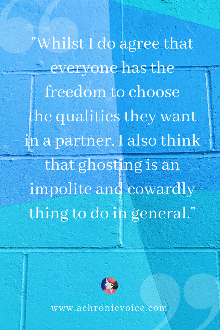 'Whilst I do agree that everyone has the freedom to choose the qualities they want in a partner, I also think that ghosting is an impolite and cowardly thing to do in general.' Pinterest Quote
