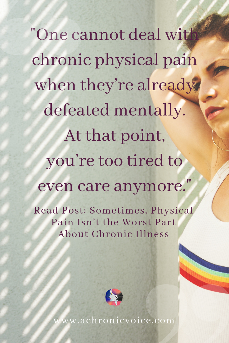 'One cannot deal with chronic physical pain when they're already defeated mentally. At that point, you're too tired to even care anymore.' Pinterest Quote
