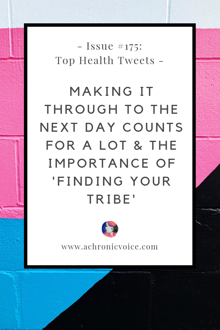 Issue #175 Top Health Tweets: Making it Through to the Next Day Counts for a Lot & the Importance of 'Finding Your Tribe' | A Chronic Voice | Pinterest Image