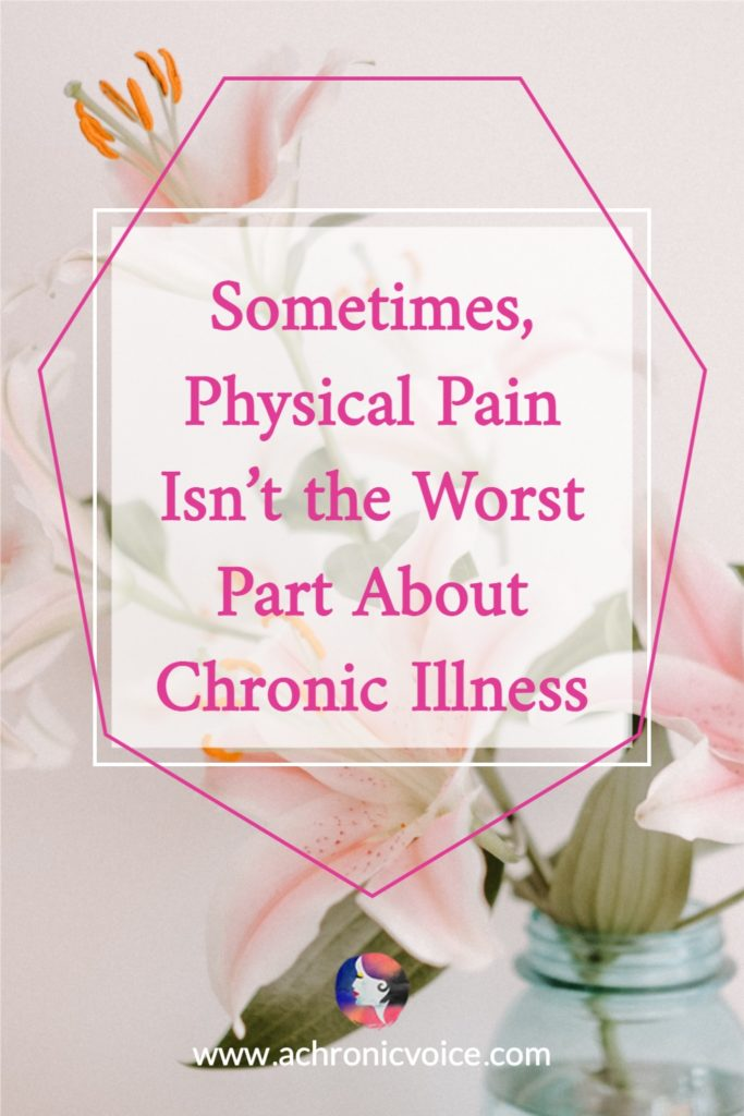 Sometimes, Physical Pain Isn't the Worst Part About Chronic Illness