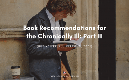 Book Recommendations for the Chronically Ill: Part III | A Chronic Voice