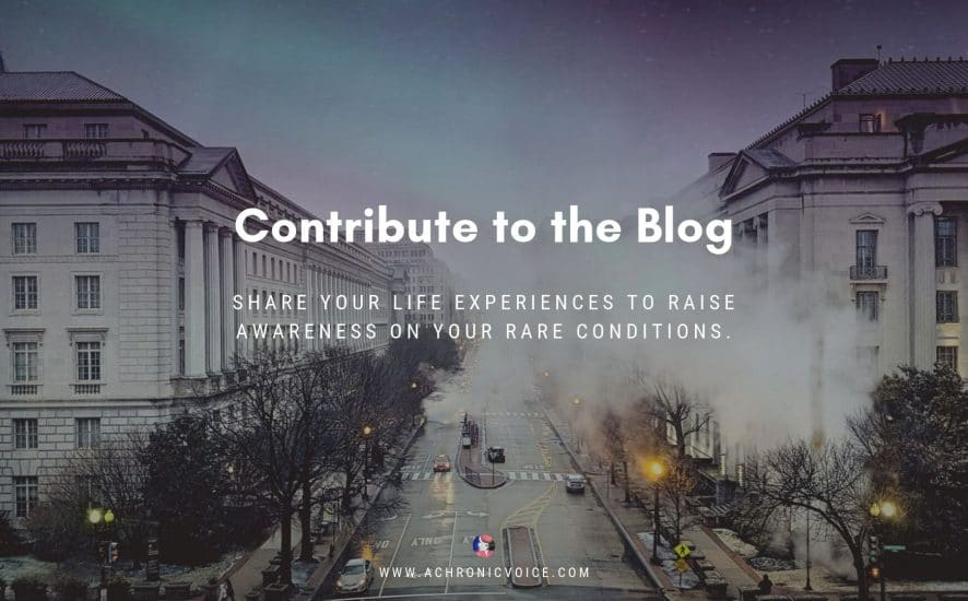 Contribute to the Blog: Share your life experiences to raise awareness on your rare conditions. | A Chronic Voice