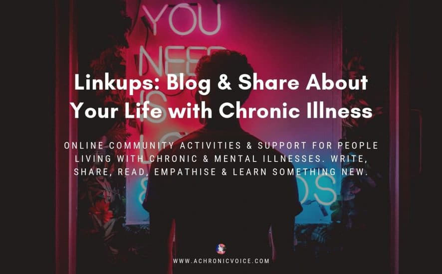 Linkups: Blog & Share About Your Life with Chronic Illness - Online community activities & support for people living with chronic & mental illnesses. Write, share, read, empathise & learn something new. | A Chronic Voice