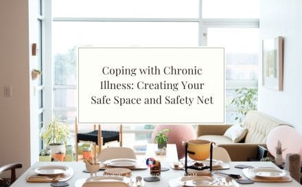 Coping with Chronic Illness: Creating Your Safe Space and Safety Net