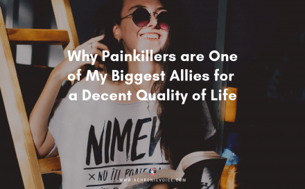 Why Painkillers are One of My Biggest Allies for a Decent Quality of Life | A Chronic Voice