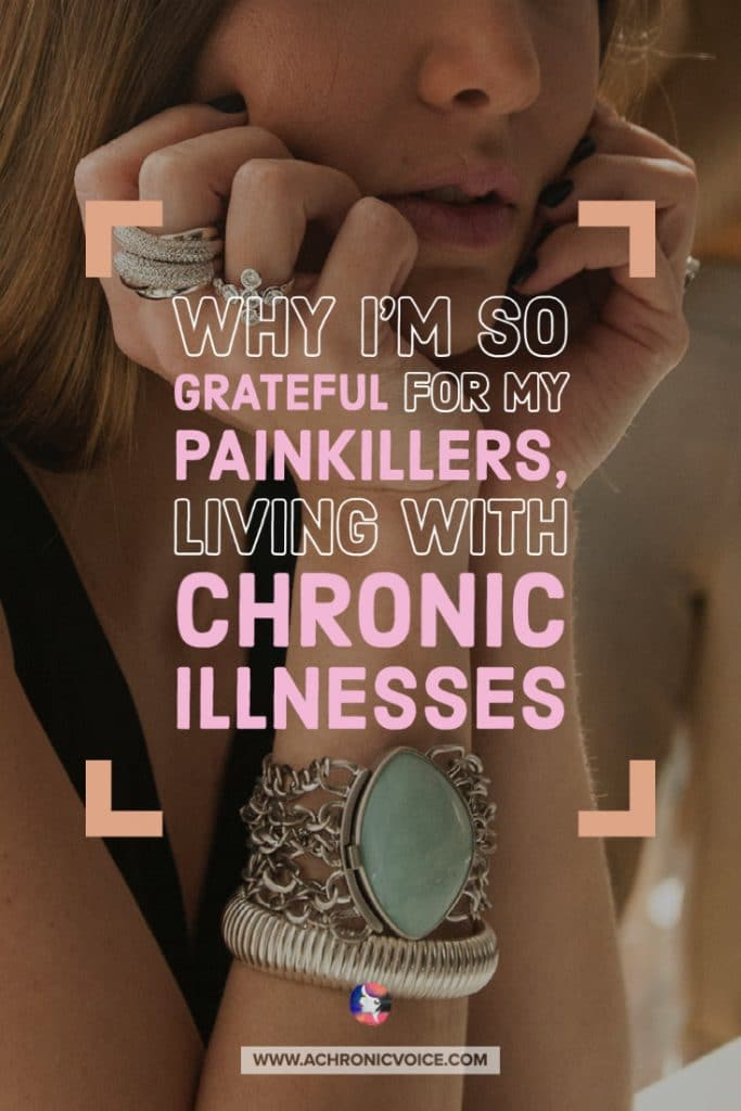 Why I'm so grateful for my painkillers, living with chronic illnesses