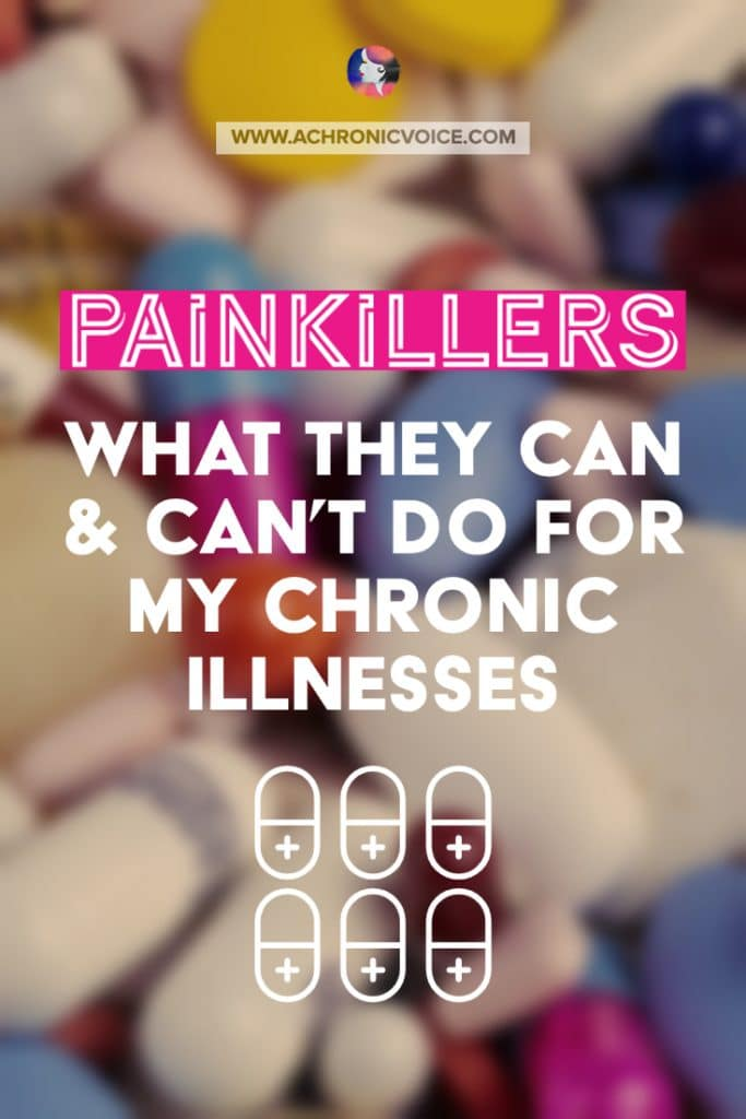 Painkillers - What They Can & Can't Do for My Chronic Illnesses