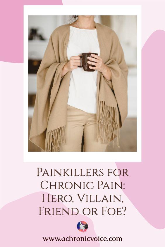 Painkillers for Chronic Pain - Hero, Villian, Friend or Foe?
