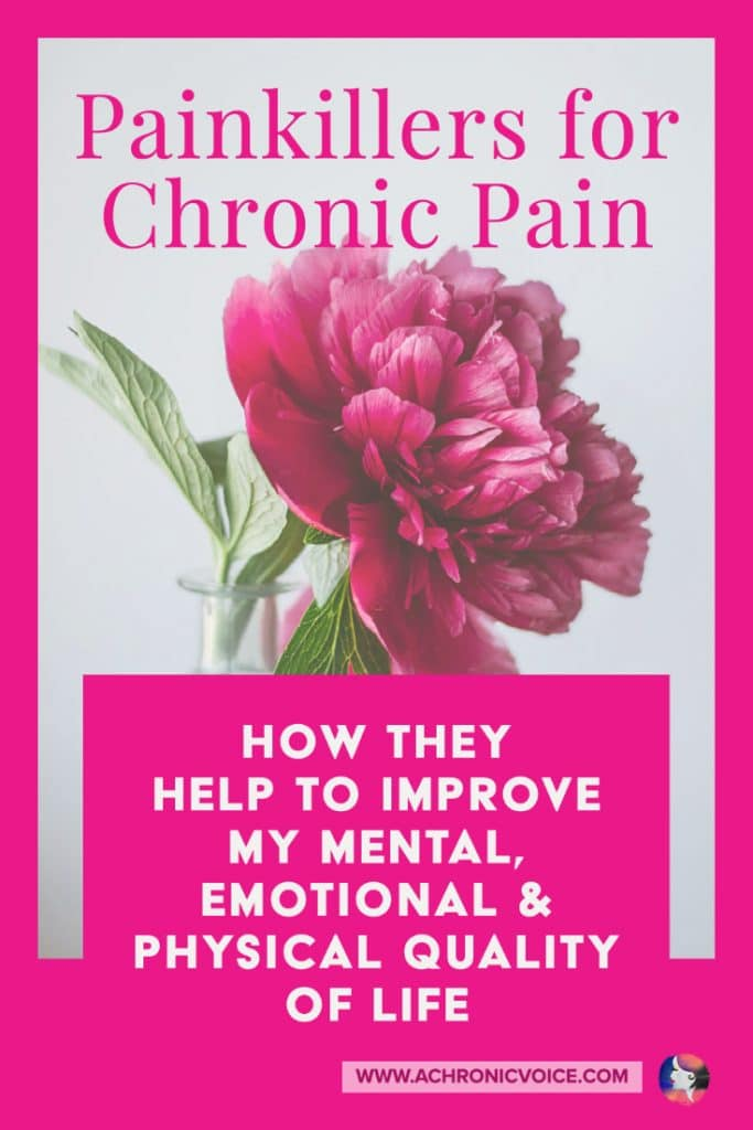 Painkillers for Chronic Pain - How They Help to Improve my Mental, Emotional and Physical Quality of Life