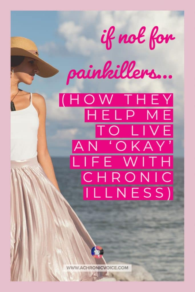 If Not for Painkillers (How They Help Me to Live an 'Okay' Life With Chronic Illness)