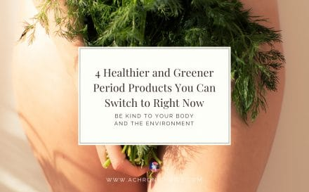 4 Healthier and Greener Period Products You Can Switch to Right Now | A Chronic Voice