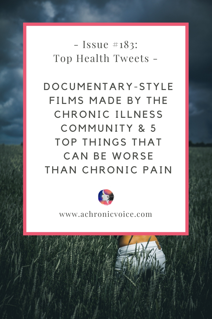 Issue #183: Documentary-Style Films Made by the Chronic Illness Community & 5 Top Things That Can be Worse Than Chronic Pain Pinterest Image