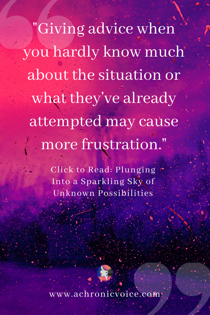 'Giving advice when you hardly know much about the situation or what they've already attempted may cause more frustration.' Pinterest Quote