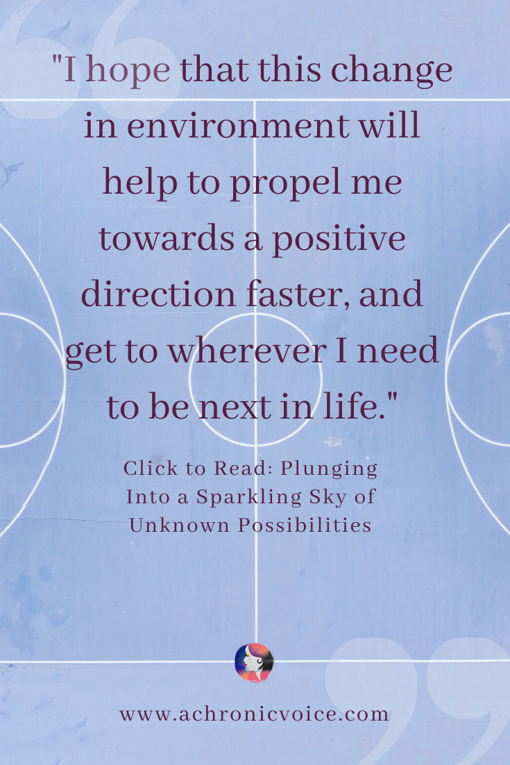 'I hope that this change in environment will help to propel me towards a positive direction faster, and get to wherever I need to be next in life.' Pinterest Quote
