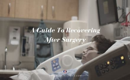 A Guide To Recovering After Surgery | A Chronic Voice
