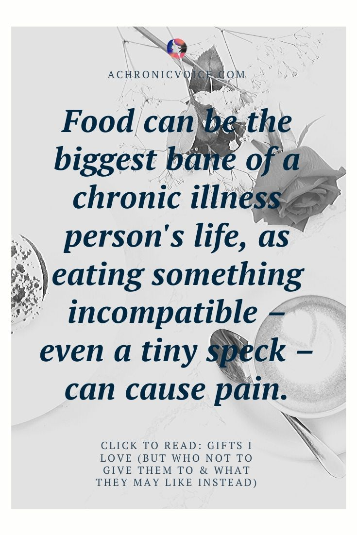 'Food can be the biggest bane of a chronic illness person' life, as eating something incompatible - even a tiny speck - can cause pain.' -  Pinterest Quote