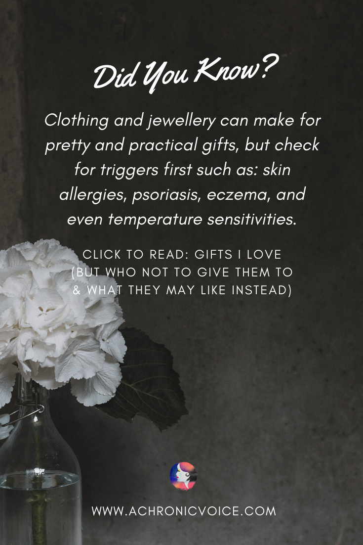 'Clothing and jewellery can make for pretty and practical gifts, but check for triggers first such as: skin allergies, psoriasis, eczema, and even temperature sensitivities.' - Pinterest quote