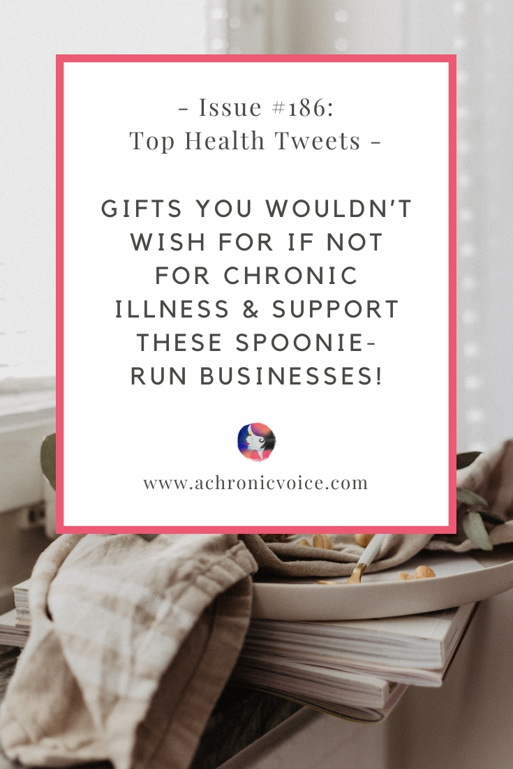 Issue #186: Gifts You Wouldn't Wish for if Not for Chronic Illness & Support These Spoonie-Run Businesses! | Pinterest Image