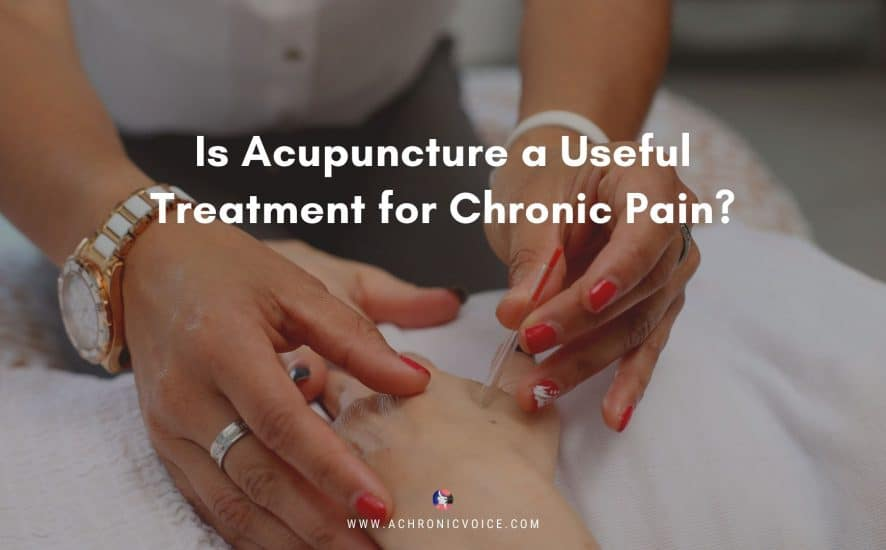 Is Acupuncture a Useful Treatment for Chronic Pain? | A Chronic Voice