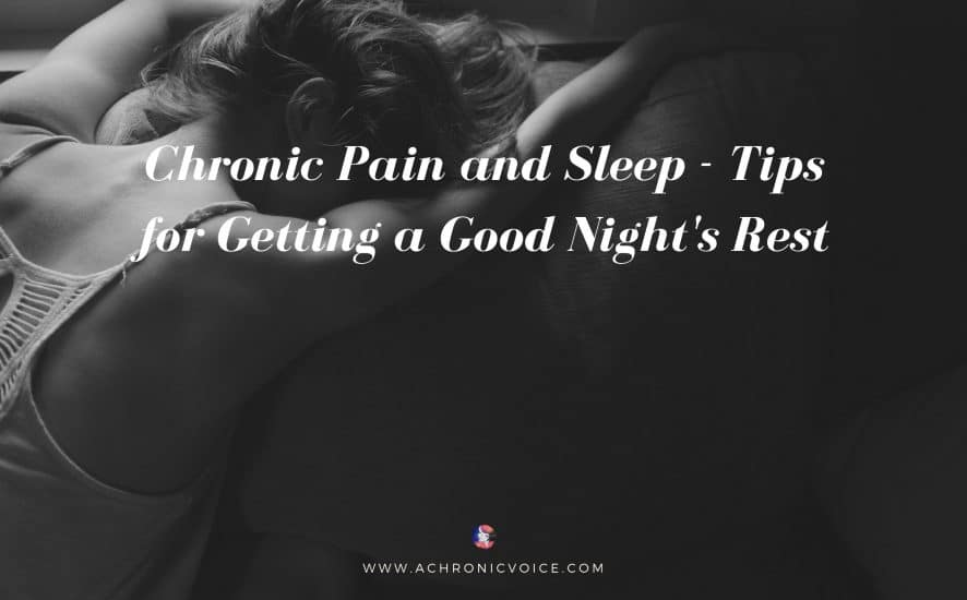 Chronic Pain and Sleep - Tips for Getting a Good Night's Rest | A Chronic Voice