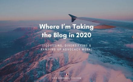 Where I'm Taking the Blog in 2020 (Focusing, Diversifying & Ramping Up Advocacy Work) | A Chronic Voice