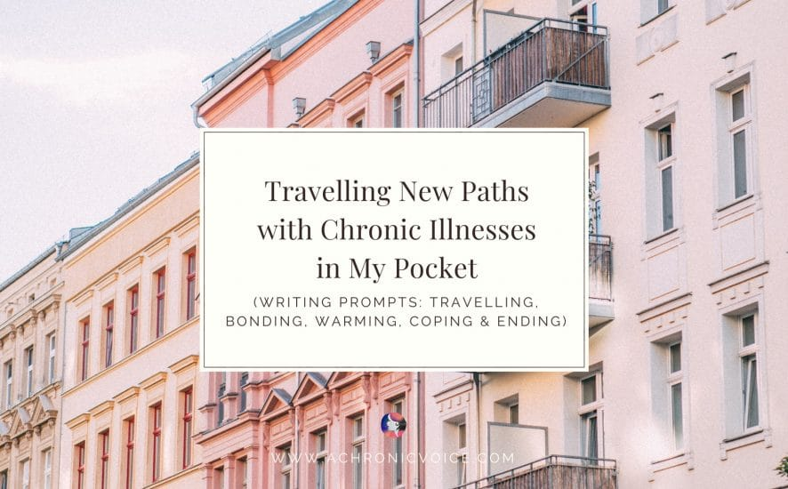 Travelling New Paths with Chronic Illnesses in My Pocket | A Chronic Voice