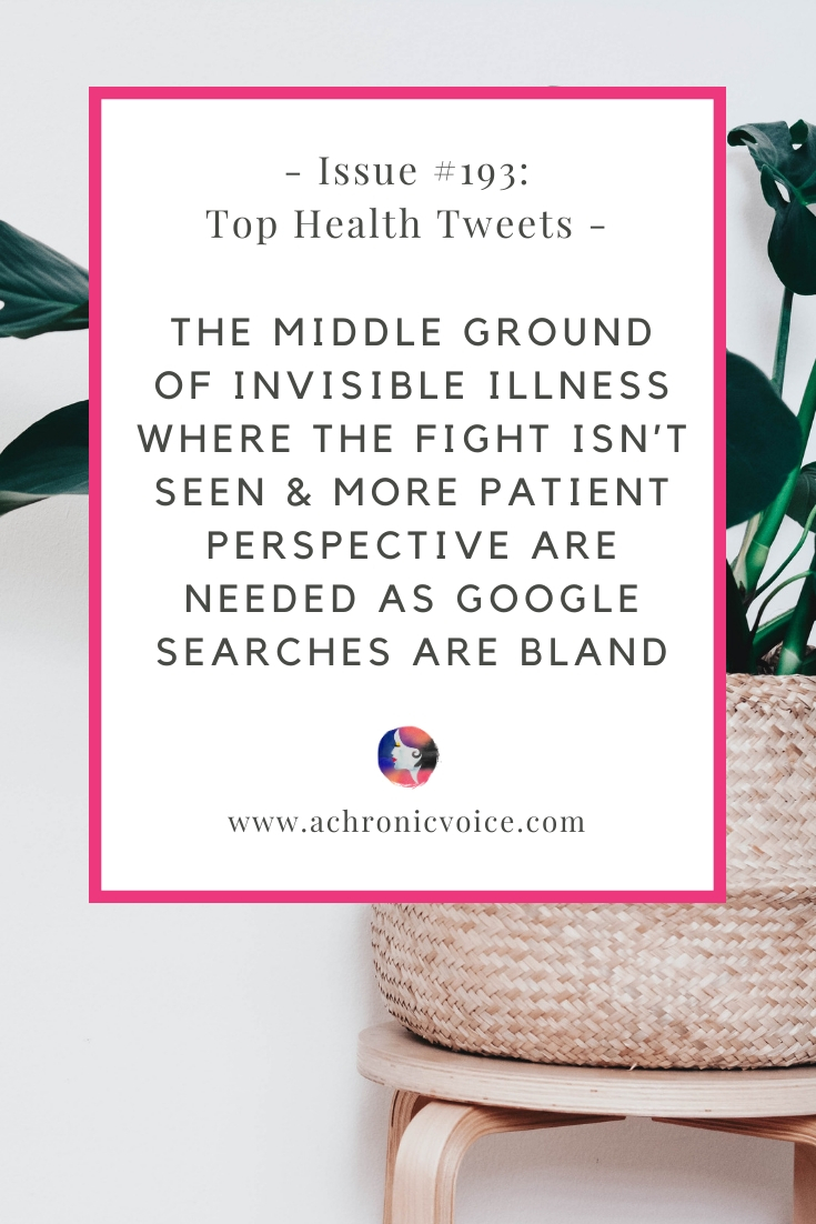Issue #193: The Middle Ground of Invisible Illness Where the Fight Isn't Seen & More Patient Perspective are Needed as Google Searches are Bland
