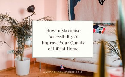 How to Maximise Accessibility & Improve Your Quality of Life at Home | A Chronic Voice
