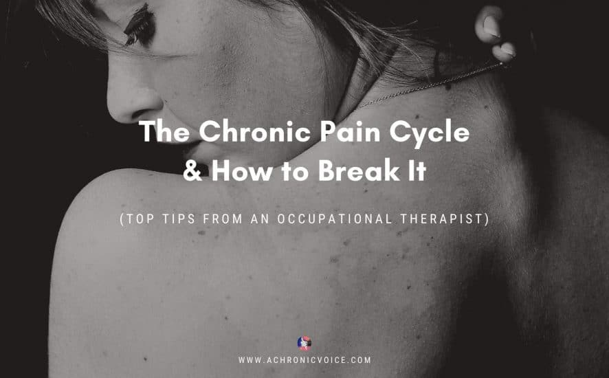 The Chronic Pain Cycle & How to Break It (Top Tips From an Occupational Therapist) | A Chronic Voice