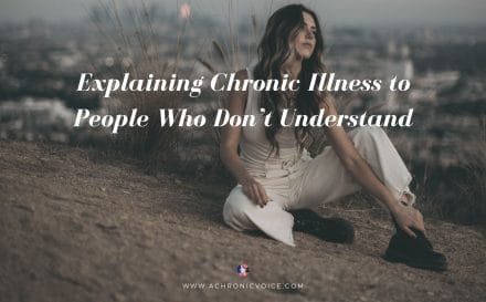 Explaining Chronic Illness to People Who Don't Understand | A Chronic Voice