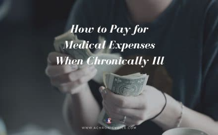 How to Pay for Medical Expenses When Chronically Ill | A Chronic Voice