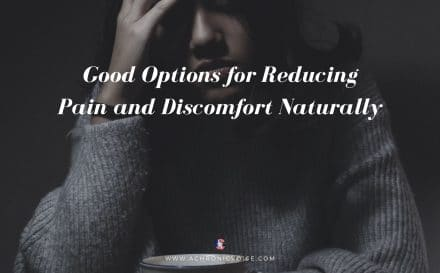 Good Options for Reducing Pain and Discomfort Naturally | A Chronic Voice
