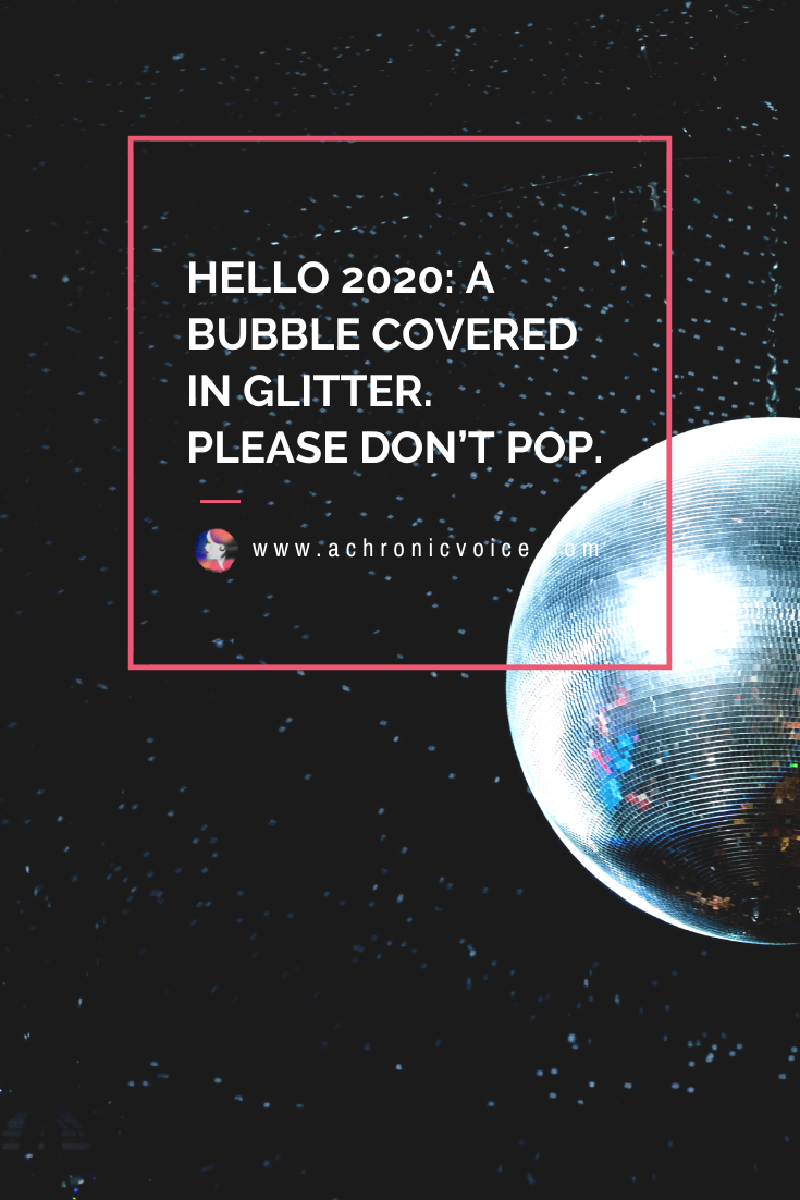 Happy New Year! Hello 2020: A Bubble Covered in Glitter. Please Don't Pop. | A Chronic Voice