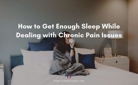 How to Get Enough Sleep While Dealing with Chronic Pain Issues | A Chronic Voice