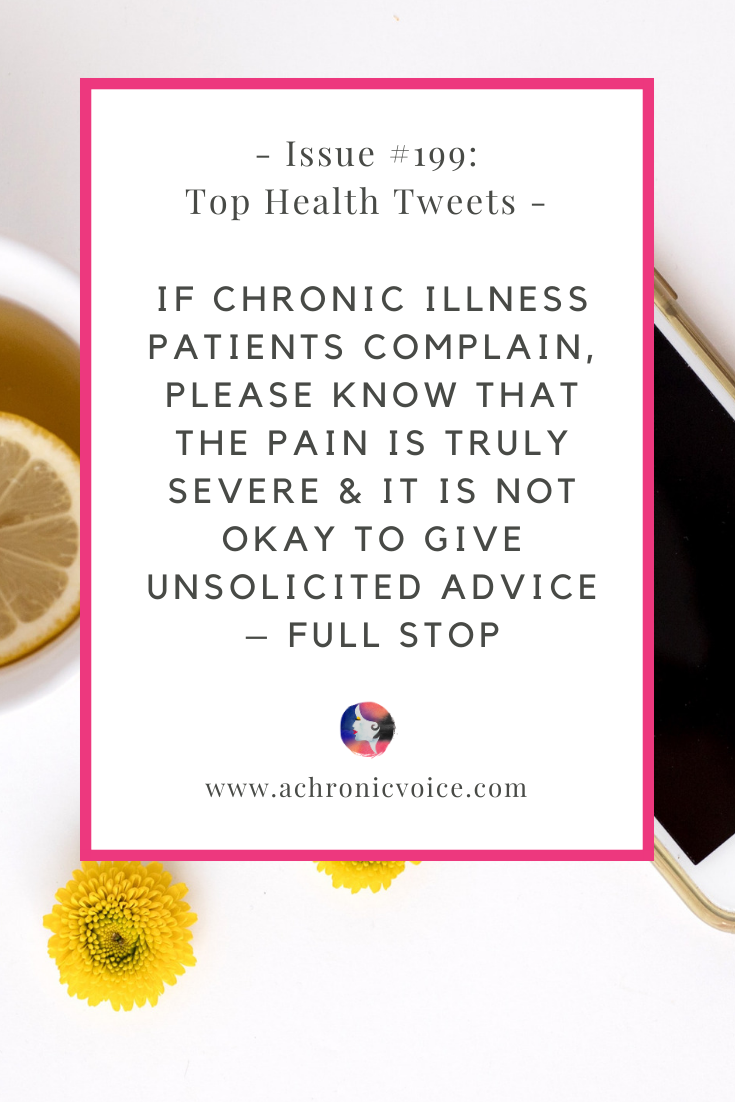 Issue #199: If Chronic Illness Patients Complain, Please Know That the Pain is Truly Severe & It is Not Okay to Give Unsolicited Advice - Full Stop | A Chronic Voice