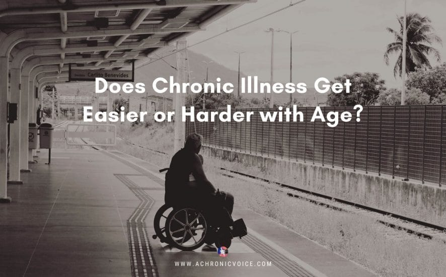 Does Chronic Illness Get Easier or Harder with Age? | A Chronic Voice