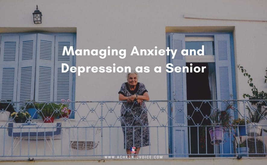 Managing Anxiety and Depression as a Senior | A Chronic Voice
