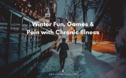 Winter Fun, Games & Pain with Chronic Illness | A Chronic Voice
