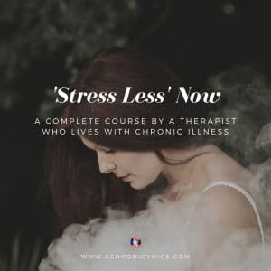 'Stress Less' Now Course: A complete course by a therapist who lives with chronic illness
