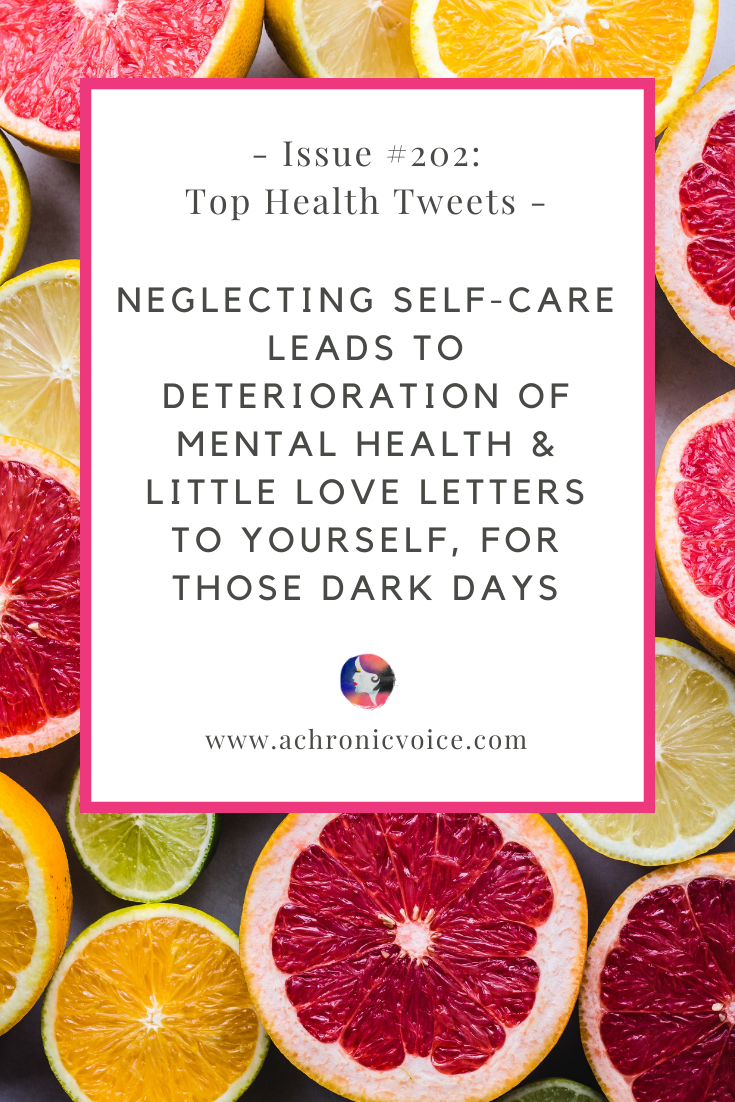 Issue #202: Neglecting Self-Care Leads to Deterioration of Mental Health & Little Love Letters to Yourself, for Those Dark Days | A Chronic Voice