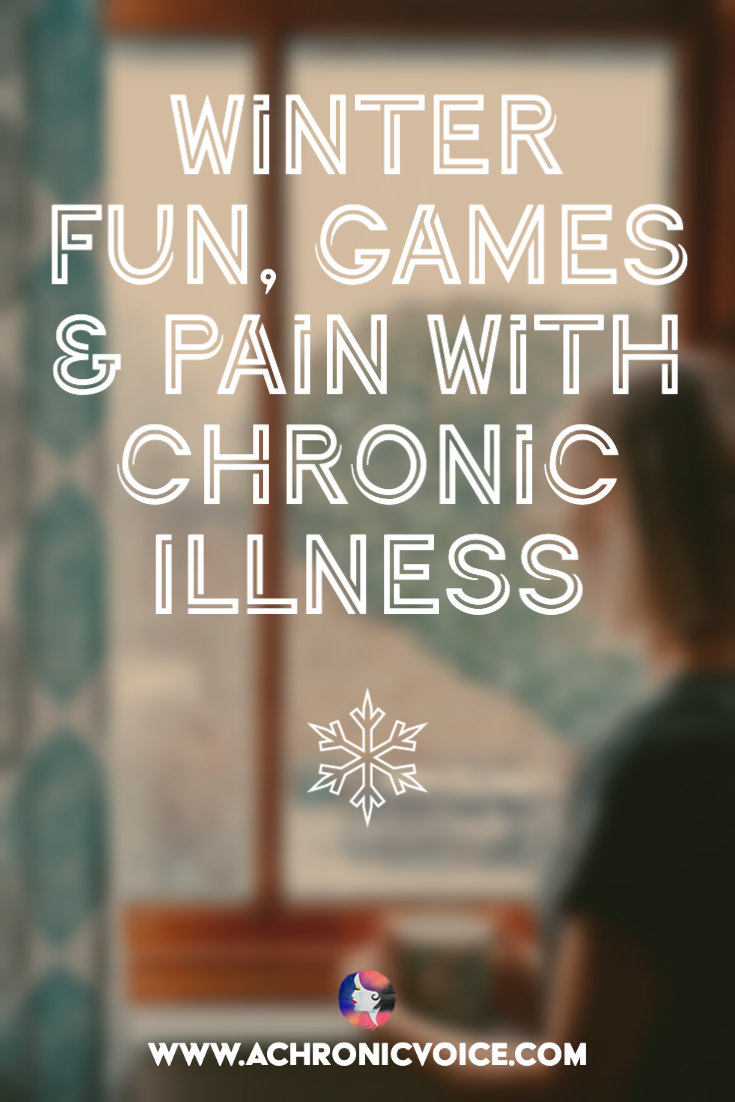 Winter Fun, Games & Pain with Chronic Illness
